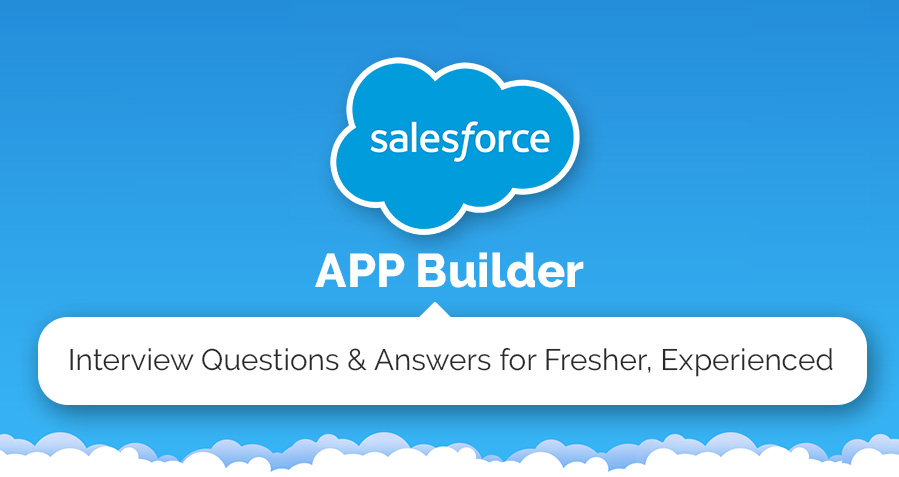 Salesforce APP Builder Interview Questions & Answers for Fresher