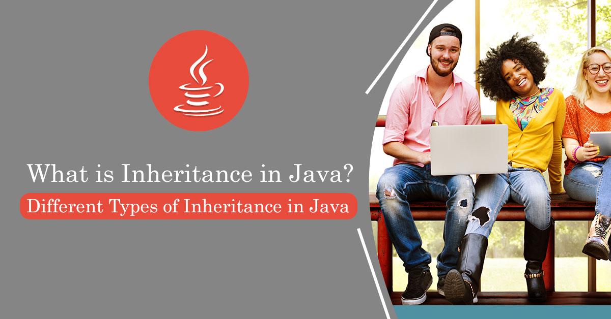 What is Inheritance in Java? Different Types of Inheritance in Java