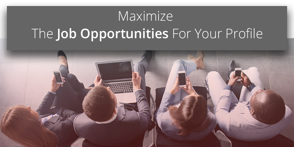 Maximize The Job Opportunities For Your Profile