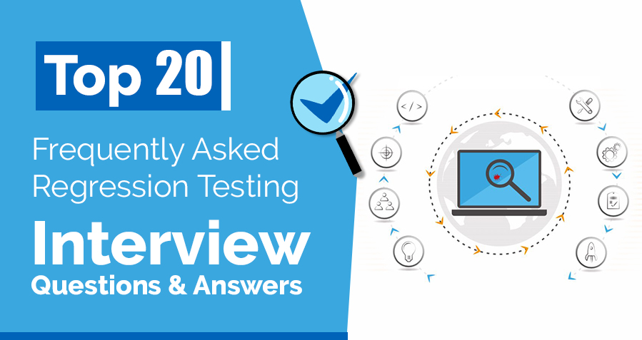 Top 20 Frequently Asked Regression Testing Interview Questions & Answers
