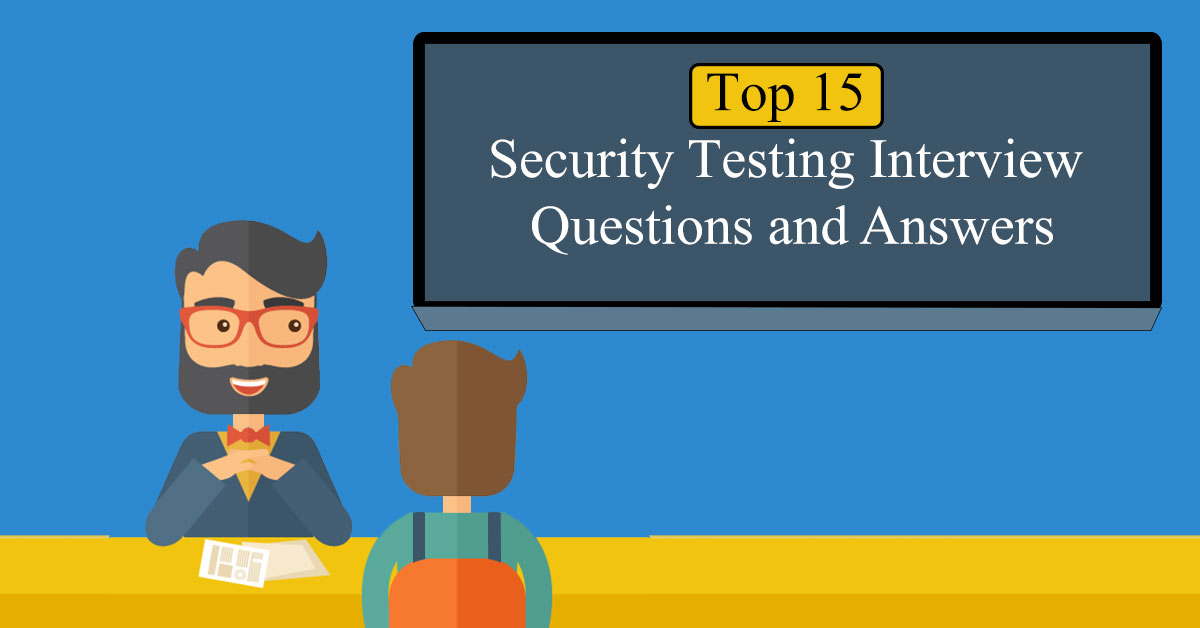 Top 15 Security Testing Interview Questions and Answers
