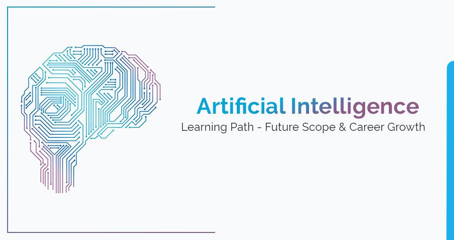 Artificial Intelligence Learning Path - Future Scope & Career Growth