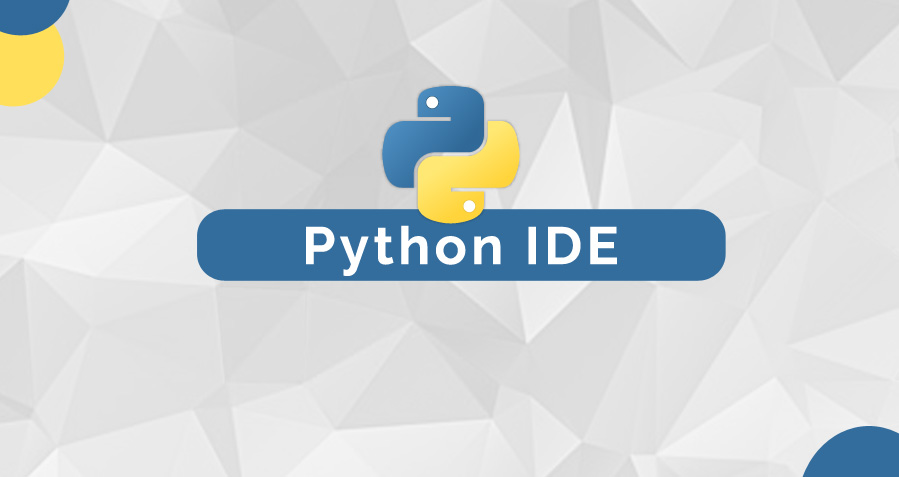 What is Python IDE? Five IDEs for Python Developers you must Know
