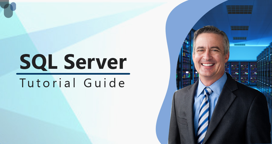 What is SQL Server? Microsoft SQL Server Tutorial Guide for Beginners