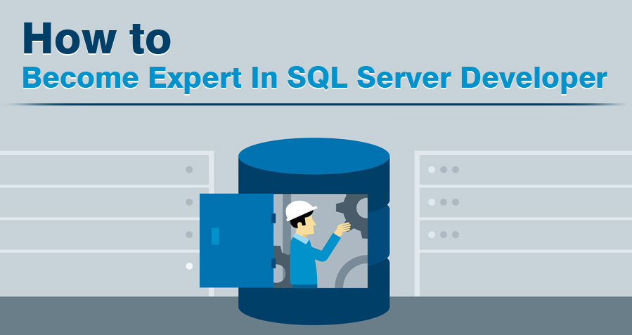 How To Become Expert In Sql Server Developer?