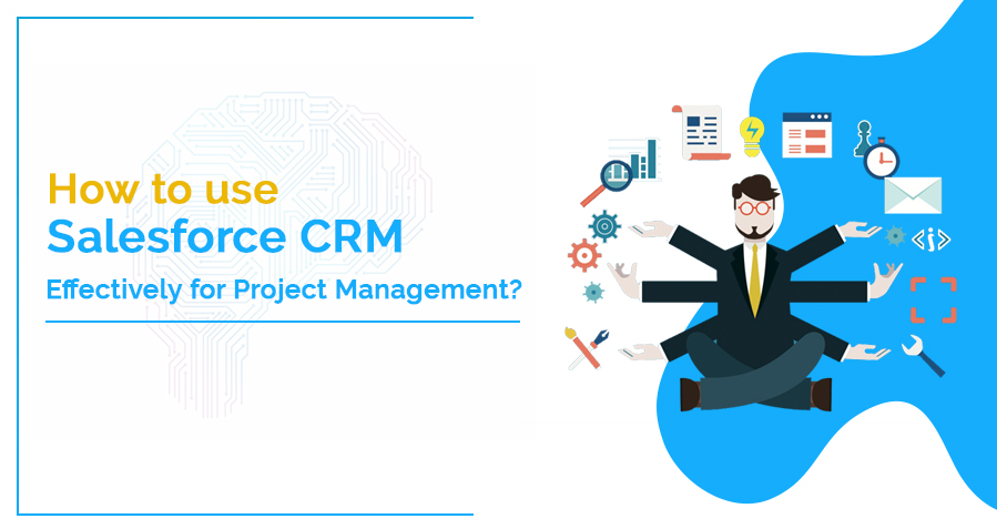 How to Use Salesforce CRM Effectively for Project Management?