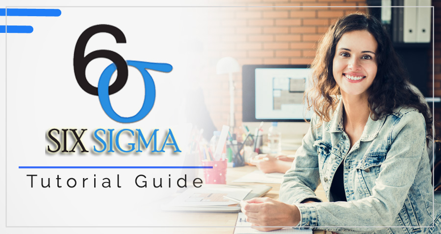 What is Six Sigma? Six Sigma Tutorial Guides for Beginners