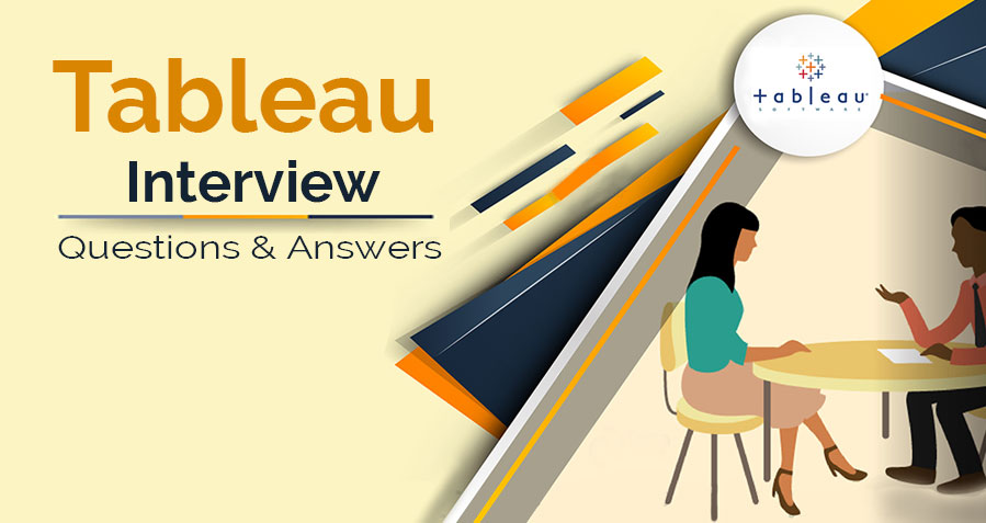 Top 25 Tableau Interview Questions and Answers for Fresher & Experienced