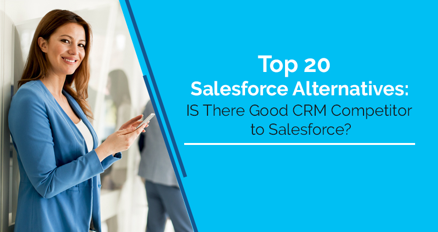 Top 20 Salesforce Alternatives: Is There Good CRM Competitor to Salesforce?