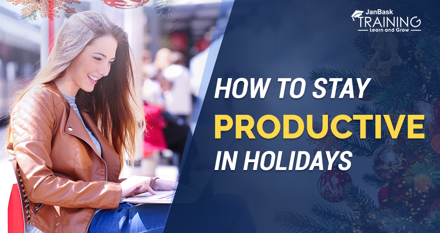 How to Stay Productive in Holidays