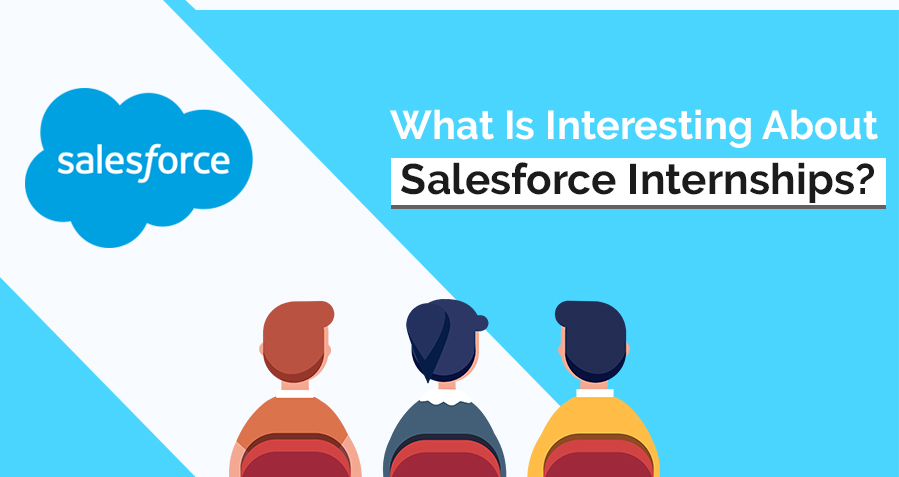 What Is Interesting About Salesforce Internships?