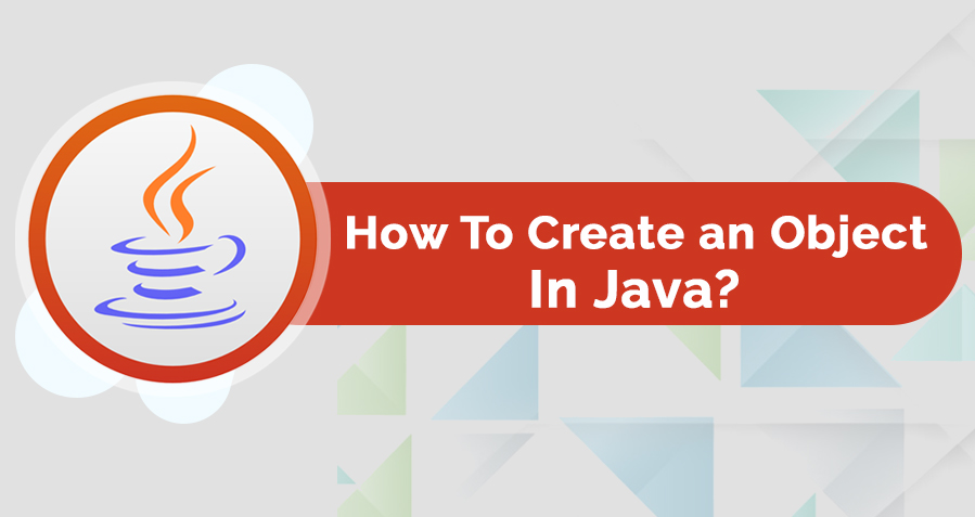 How to Create Object in Java with Examples?