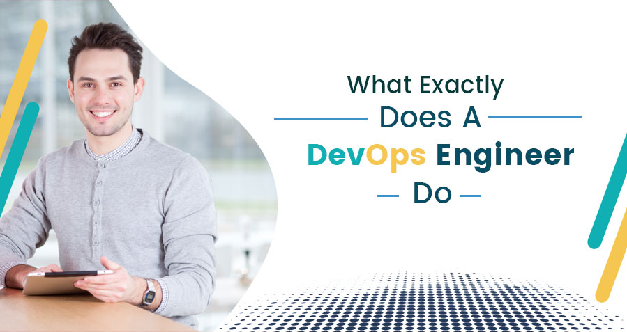What Exactly Does A DevOps Engineer Do?