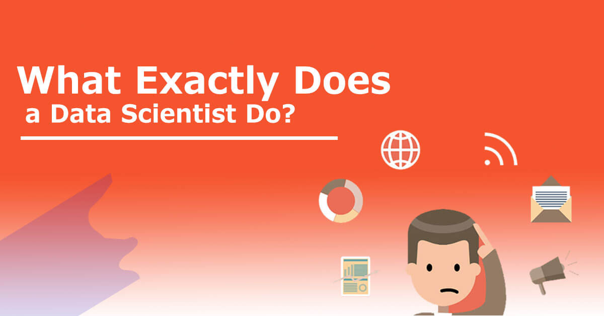 What Exactly Does a Data Scientist Do?
