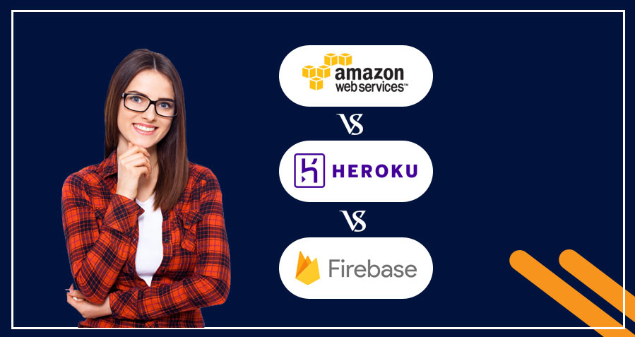 AWS vs. Heroku vs. Firebase - Which one is the best?