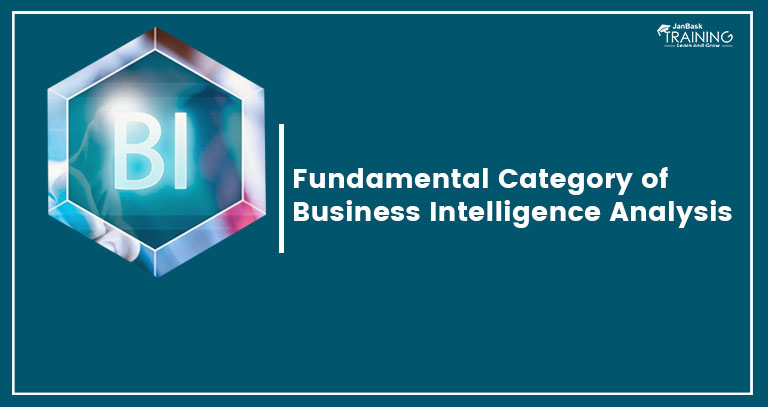 What Are The Fundamental Categories Of A Business Intelligence (BI) Analysis?