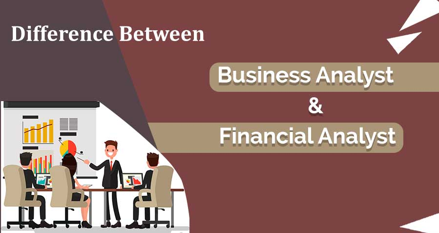 Difference Between Business Analyst And Financial Analyst