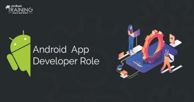 Android App Developer Role: Job Responsibilities & Description