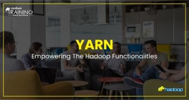 YARN- Empowering The Hadoop Functionalities