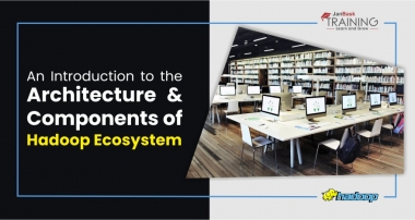 An Introduction to the Architecture & Components of Hadoop Ecosystem