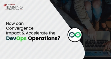 How can Convergence Impact and Accelerate the DevOps Operations?