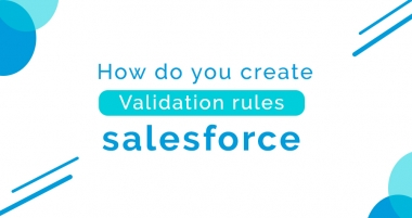 What Are The Validation Rules? How To Create Salesforce Validation Rules?