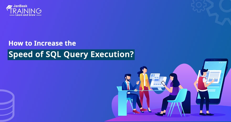 How to Increase the Speed of SQL Query Execution
