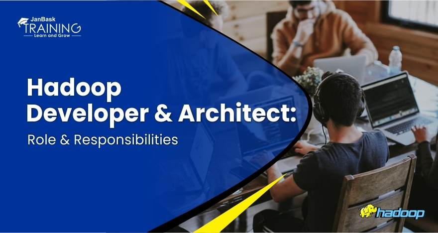 Hadoop Developer & Architect: Role & Responsibilities
