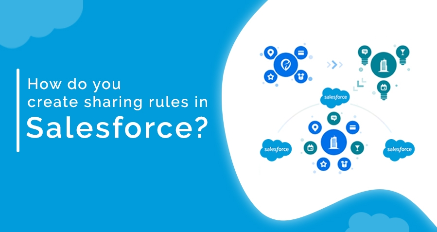 What Are Sharing Rules? How To Create Sharing Rules In Salesforce?