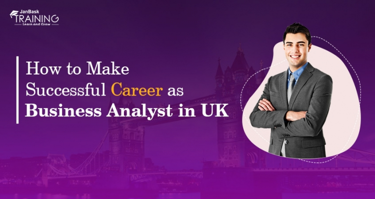 How to Make Successful Career as Business Analyst in UK?