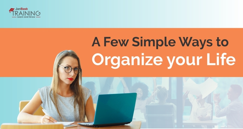 A Few Simple Ways to Organize your Life