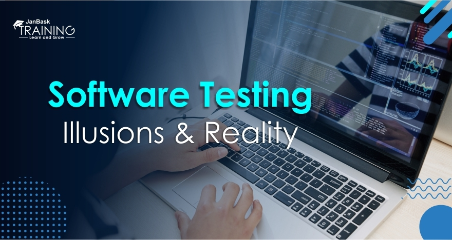 Software Testing illusions & Reality