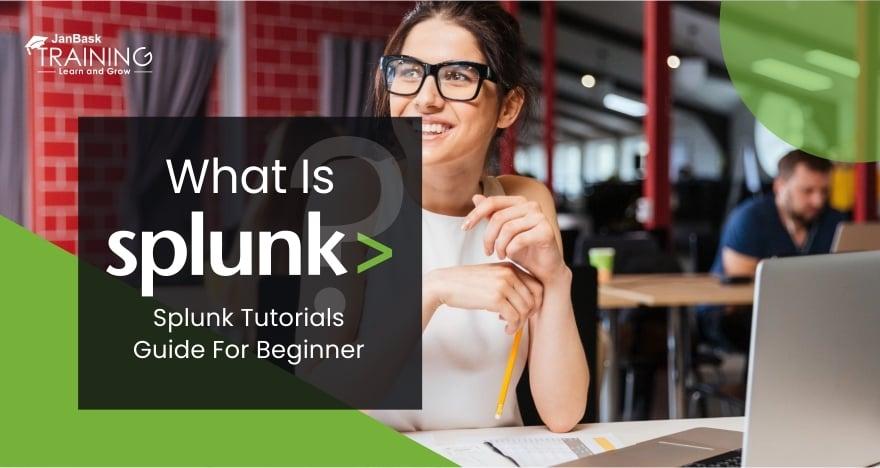 What Is Splunk? Splunk Tutorials Guide For Beginner