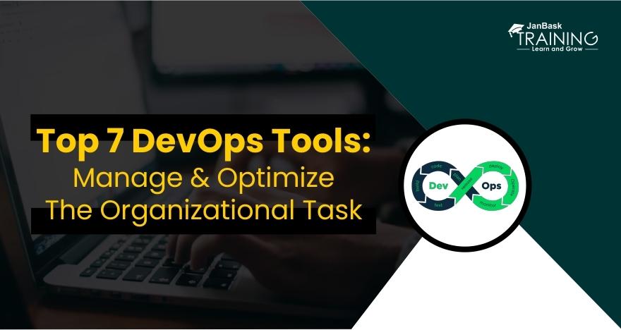 Top 7 DevOps Tools: Manage & Optimize The Organizational Task