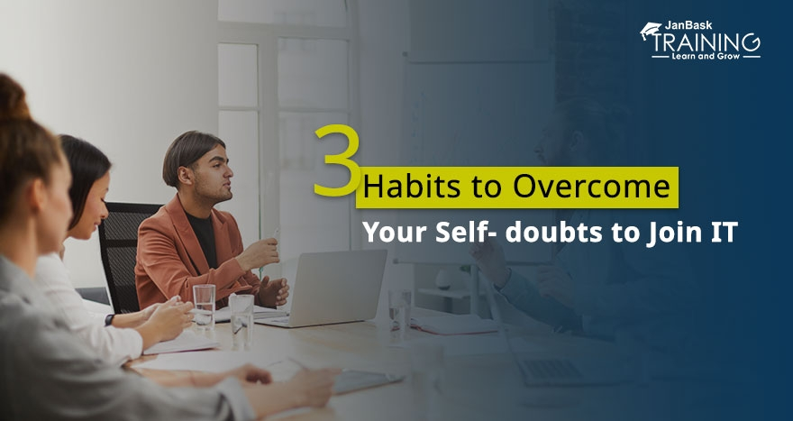 3 Habits to Overcome Your Self- doubts to Join IT