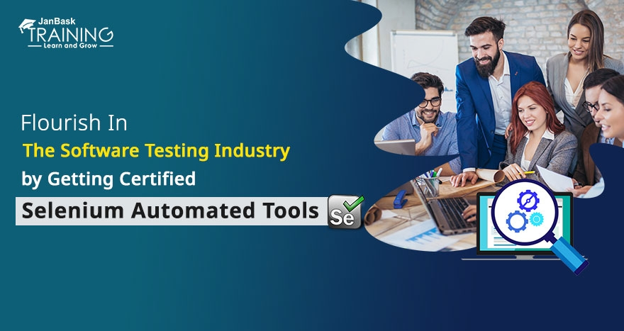 Flourish In The Software Testing Industry By Getting Certified With Selenium Automated Tools