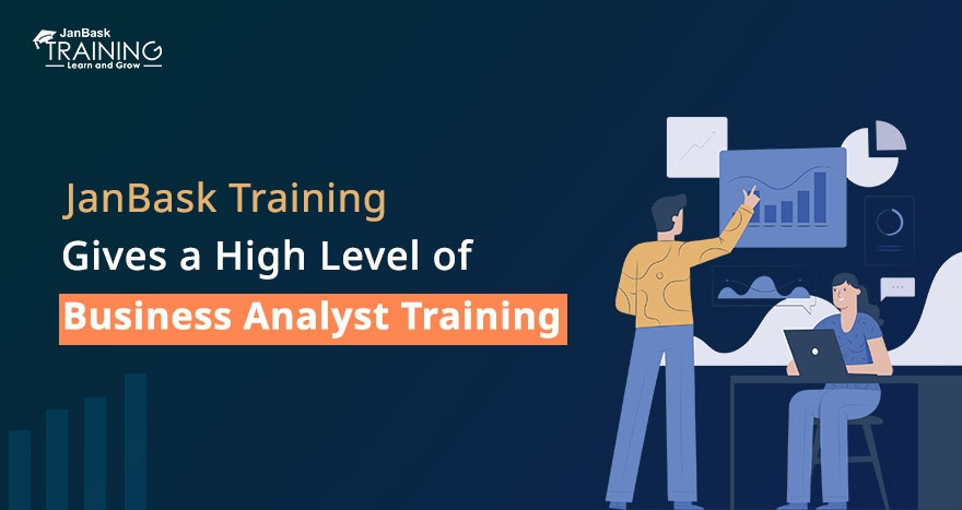JanBask Training Gives a High Level of Business Analyst Training