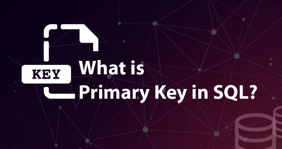 What is Primary Key in SQL? How to Add, Remove, Or Set Primary Key