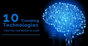 List of 10 Trending Technologies That You Can Master In 2018