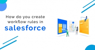What are Salesforce Workflow Rules? How to Create Workflow Rules?