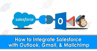 How to Integrate Salesforce with Outlook, Gmail, & Mailchimp