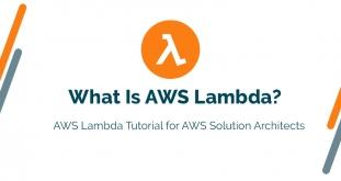 What Is AWS Lambda? AWS Lambda Tutorial for AWS Solution Architects