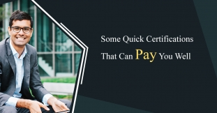 Some Quick Certifications That Can Pay You Well