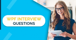 Top 40 WPF Interview Questions and Answers (Basic & Advanced)